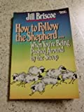 How to Follow the Shepherd When You're Being Pushed Around by the Sheep, Jill Briscoe, 0800751663