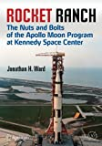 img - for Rocket Ranch: The Nuts and Bolts of the Apollo Moon Program at Kennedy Space Center (Springer Praxis Books) book / textbook / text book