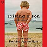 Raising a Son: Parents and the Making of a Healthy Man | Don Ilium,Jeanne Ilium