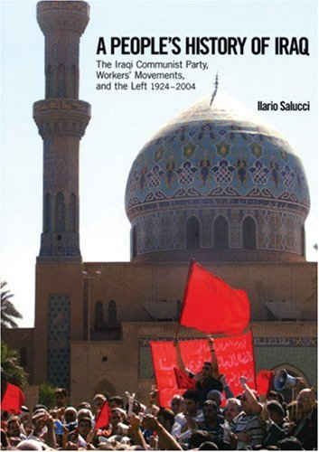A People's History of Iraq: The Iraqi Communist Party, Workers' Movements and the Left 1924-2004, Salucci, Ilario