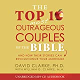 The Top 10 Most Outrageous Couples of the Bible Audio (CD): And How Their Stories Can Revolutionize Your Marriage
