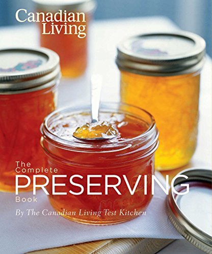 The Canadian Living Complete Preserving Book by Canadian Living