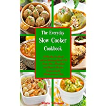 The Everyday Slow Cooker Cookbook: A Healthy Cookbook with 101 Amazing Crock Pot Soup, Stew, Breakfast and Dessert Recipes Inspired by the Mediterranean ... (Free Gift) (Healthy Cooking and Eating 3)