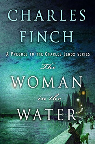The Woman in the Water: A Prequel to the Charles Lenox Series (Charles Lenox Mysteries) by Charles Finch