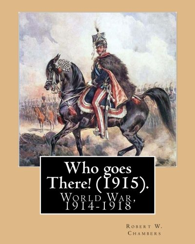 Download Who goes There! (1915). By: Robert W. Chambers, illustrated By: A. I. Keller (Arthur Ignatius Keller (1866 - 1924)).: World War, 1914-1918 ebook