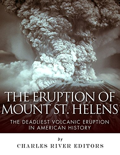 The Eruption of Mount St. Helens: The Deadliest Volcanic Eruption in American History