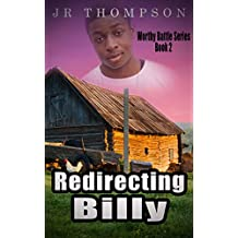 Redirecting Billy: African American teen and young adult fiction (Worthy Battle Book 2)