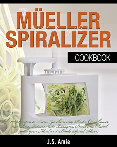 My Mueller Spiral-Ultra Vegetable Spiralizer Cookbook: 101 Recipes to...