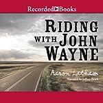 Riding With John Wayne | Aaron Latham