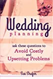Wedding Planning: Ask These Questions to Avoid Costly and Upsetting Problems
