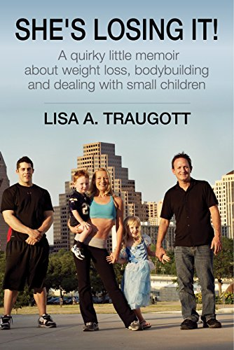 She's Losing It!: A quirky little memoir about weight loss, bodybuilding and small children