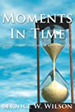 Moments in Time, Bernice W. Wilson, 1438948174