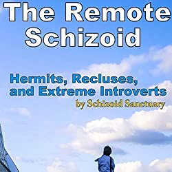 The Remote Schizoid: Hermits, Recluses, and Extreme Introverts