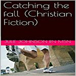 Catching the Fall: Christian Fiction | Julie Johnson