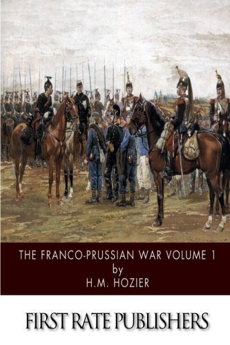 The Franco-Prussian War Volume 1