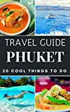 Phuket 2018 : 20 Cool Things to do during your Trip to Phuket: Top 20 Local Places You Can t Miss! (Travel Guide Phuket- Thailand)