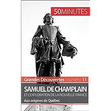 Champlain et l'exploration de la Nouvelle-France: Aux origines de Québec (Grandes Découvertes t. 11) (French Edition)