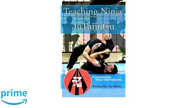 Teaching Ninja: Jutaijutsu: Volume 3: Amazon.es: Jay Horne ...