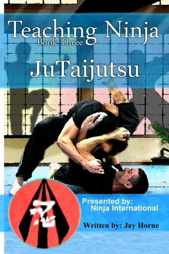 Teaching Ninja: Jutaijutsu: Volume 3: Amazon.es: Jay Horne ...