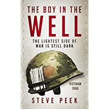 The Boy in the Well: Catch 22 for Vietnam: A Novel: Coming of Age, War, Suspense, Humor