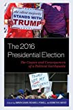 img - for The 2016 Presidential Election: The Causes and Consequences of a Political Earthquake (Voting, Elections, and the Political Process) book / textbook / text book