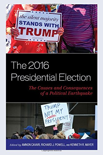 The 2016 Presidential Election: The Causes and Consequences of a Political Earthquake (Voting, Elections, and the Political Process)