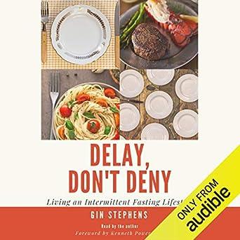 Amazon com: Delay, Don't Deny: Living an Intermittent