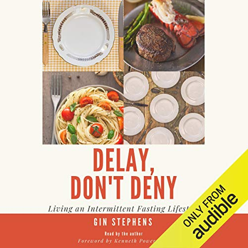 Delay, Don't Deny: Living an Intermittent Fasting