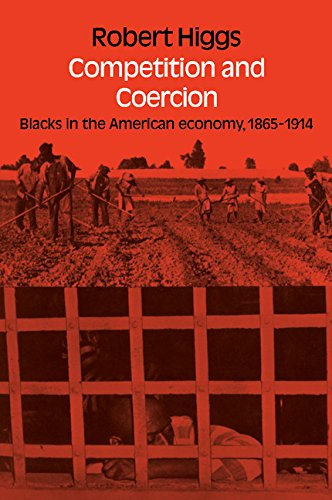 Competition and Coercion: Blacks in the American economy 1865-1914