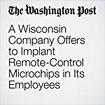 A Wisconsin Company Offers to Implant Remote-Control Microchips in Its Employees |  Gene Marks