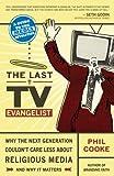 The Last TV Evangelist, Phil Cooke, 0981951503