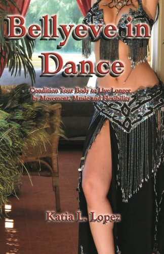 Read Online Bellyeve In Dance: Condition Your Body to Live Longer With Movement, Music and Flexibility PDF