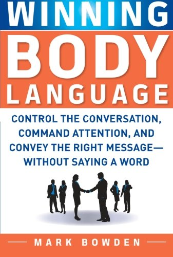 Winning Body Language: Control the Conversation, Command Attention, and Convey the Right Message without Saying a Word by McGraw-Hill Education