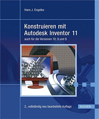 Konstruieren mit Autodesk Inventor 11: auch für die Versionen 10, 9 und 8