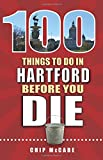 100 Things to Do in Hartford Before You Die (100 Things to Do Before You Die)