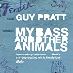 My Bass and Other Animals | Guy Pratt