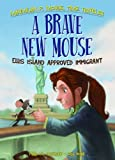Brave New Mouse: Ellis Island Approved Immigrant Book 5 (Maximilian P. Mouse, Time Traveler)