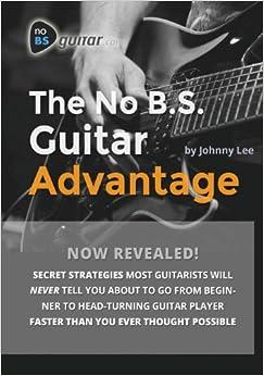 The No B.S. Guitar Advantage: Secret Strategies Most