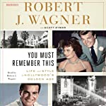 You Must Remember This: Life and Style in Hollywood's Golden Age | Scott Eyman,Robert J. Wagner