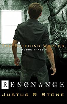 Resonance (The Bleeding Worlds Book 3) by [Stone, Justus R.]