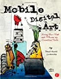 Mobile Digital Art : Using the IPad and IPhone As Creative Tools, Leibowitz, David, 0240825020