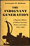 The Indignant Generation - a Narrative History of African American Writers and Critics, 1934-1960, Jackson, Lawrence, 0691157898