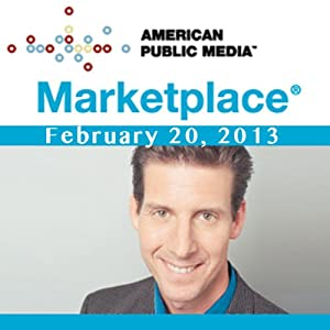 Marketplace, February 20, 2013