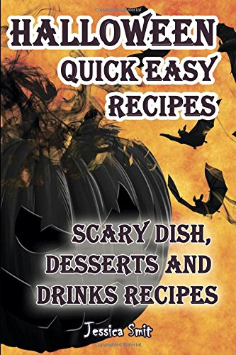 Halloween quick easy recipes: Scary dish, desserts and drinks (Easy Halloween Desserts Recipes)