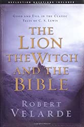 The Lion, the Witch, and the Bible:  Good and Evil in the Classic Tales of C.S. Lewis