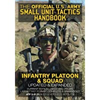 The Official US Army Small Unit Tactics Handbook - Infantry Platoon and Squad: Updated & Expanded, Current Edition…