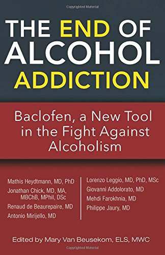The End of Alcohol Addiction: Baclofen, a New Tool in the Fight Against Alcoholism ()