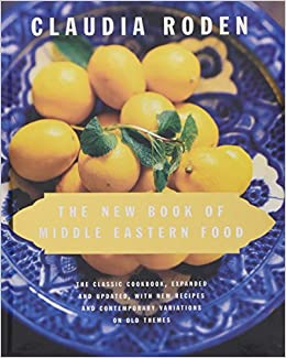 The new book of middle eastern food the classic cookbook the new book of middle eastern food the classic cookbook expanded and updated with new recipes and contemporary variations on old themes claudia roden forumfinder Images