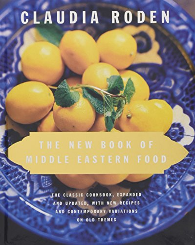 The New Book of Middle Eastern Food: The Classic Cookbook, Expanded and Updated, with New Recipes and Contemporary Variations on Old Themes by Claudia Roden
