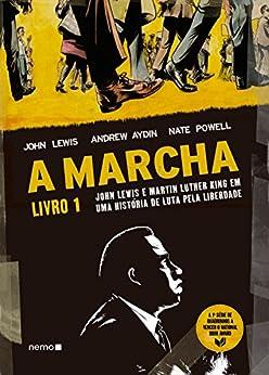A Marcha: Livro 1 - John Lewis e Martin Luther King em uma história de luta pela liberdade por [Lewis, John, Aydin, Andrew, Powell, Nate]